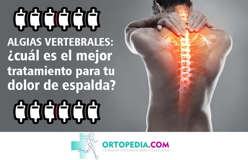 Algias vertebrales: ¿cuál es el mejor tratamiento para tu dolor de espalda?